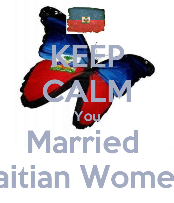 KEEP CALM You Married  Haitian Women