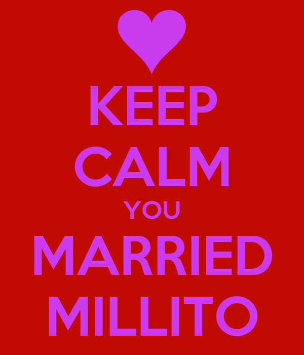 KEEP CALM YOU MARRIED MILLITO