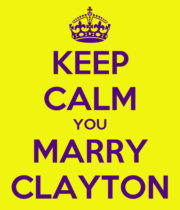 KEEP CALM YOU MARRY CLAYTON