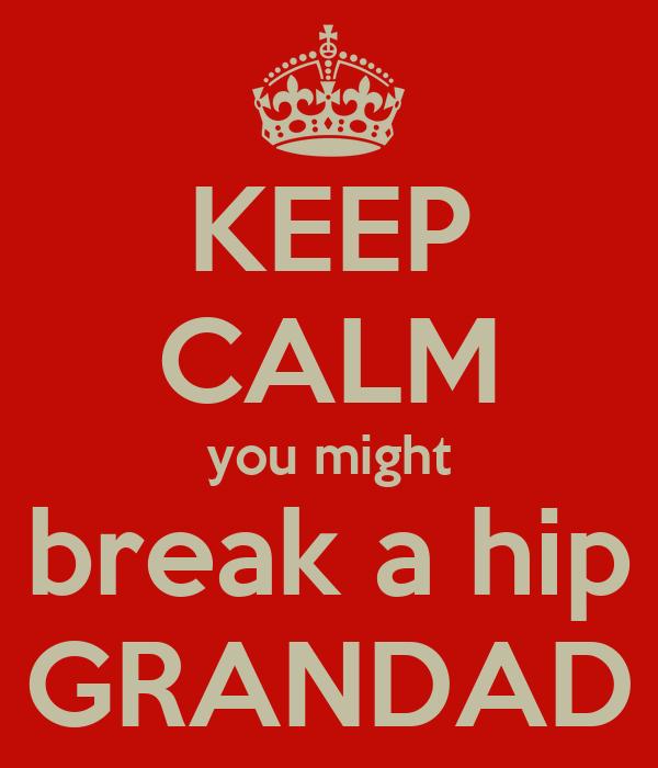 KEEP CALM you might break a hip GRANDAD