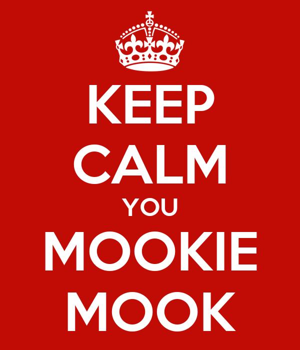KEEP CALM YOU MOOKIE MOOK