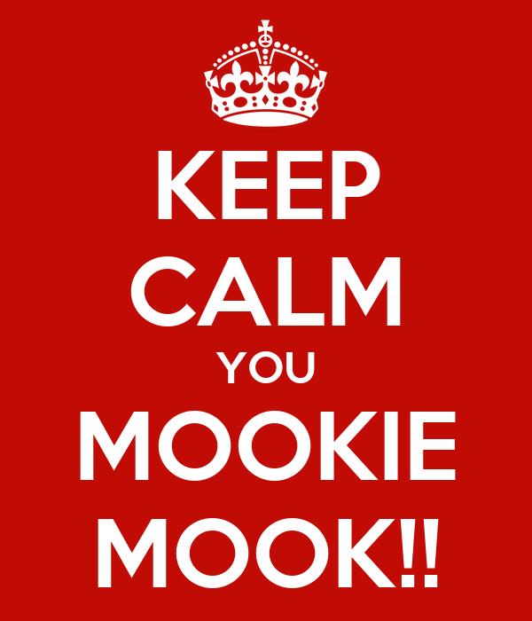 KEEP CALM YOU MOOKIE MOOK!!