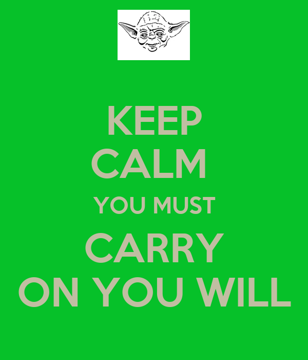KEEP CALM  YOU MUST CARRY ON YOU WILL