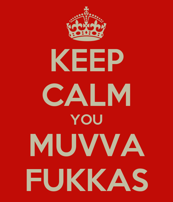 KEEP CALM YOU MUVVA FUKKAS