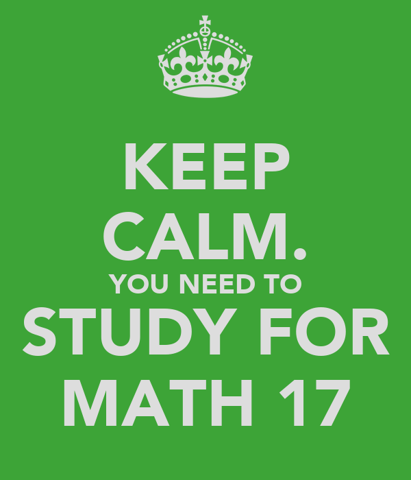KEEP CALM. YOU NEED TO STUDY FOR MATH 17