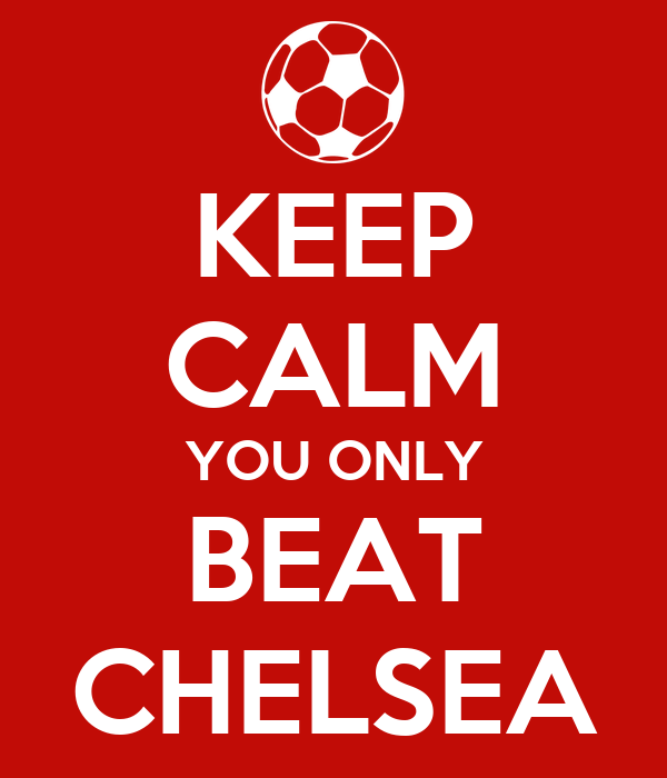 KEEP CALM YOU ONLY BEAT CHELSEA