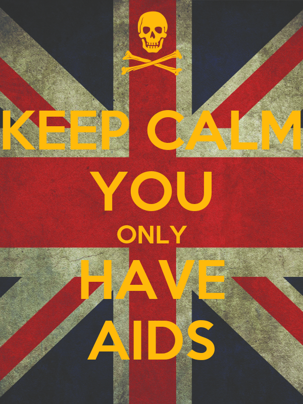 KEEP CALM YOU ONLY HAVE AIDS