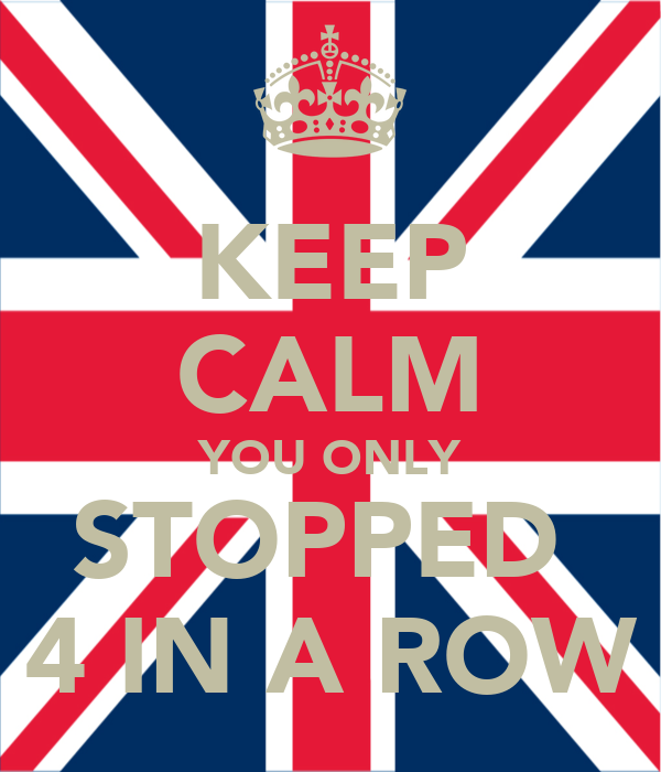 KEEP CALM YOU ONLY STOPPED  4 IN A ROW