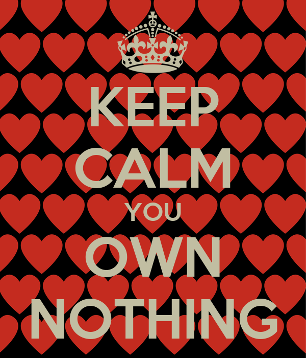 KEEP CALM YOU OWN NOTHING