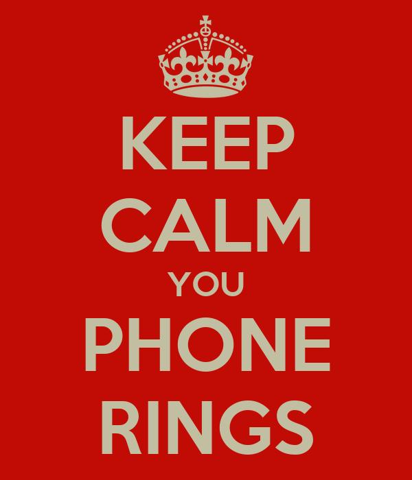 KEEP CALM YOU PHONE RINGS