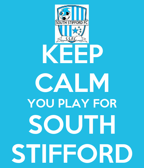 KEEP CALM YOU PLAY FOR SOUTH STIFFORD