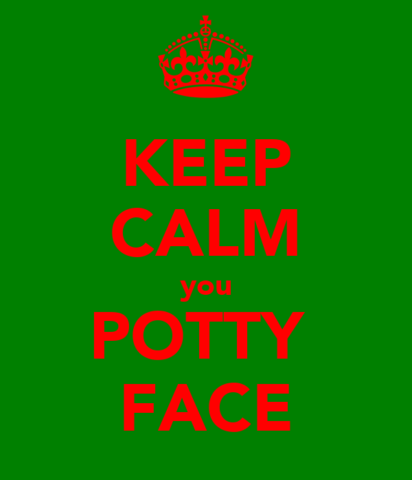 KEEP CALM you POTTY  FACE