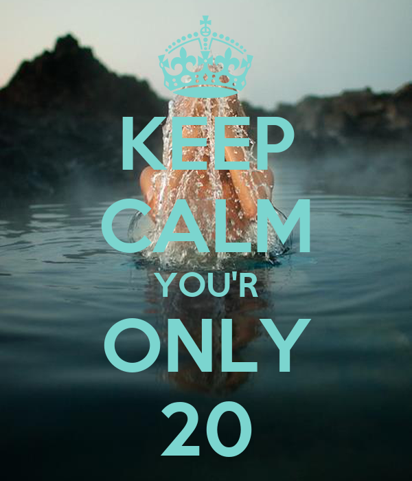 KEEP CALM YOU'R ONLY 20