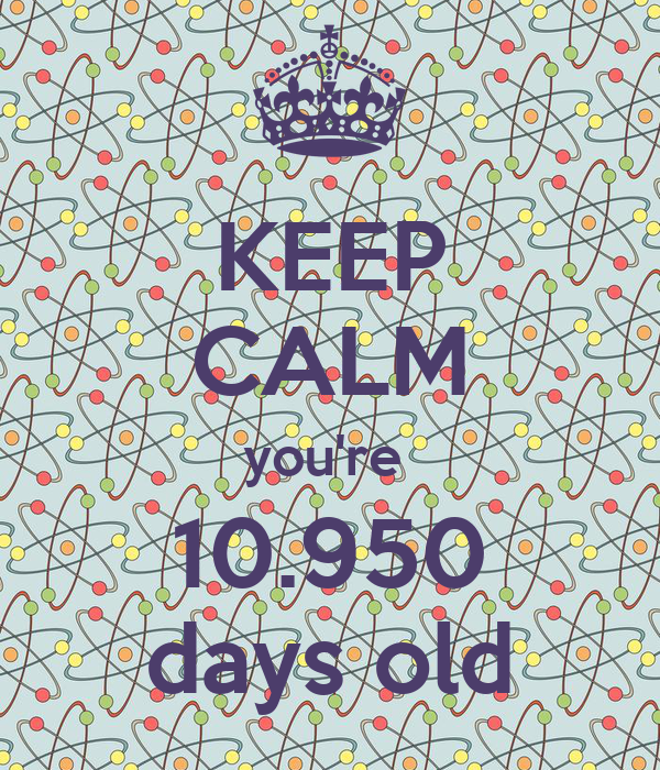 KEEP CALM you're  10.950 days old