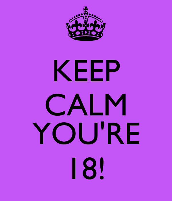 KEEP CALM  YOU'RE 18!