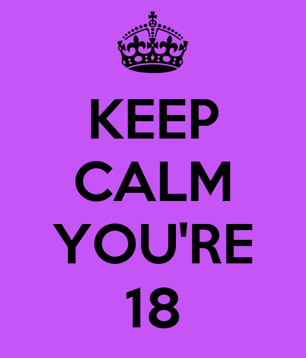 KEEP CALM  YOU'RE 18