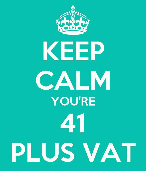 KEEP CALM YOU'RE 41 PLUS VAT