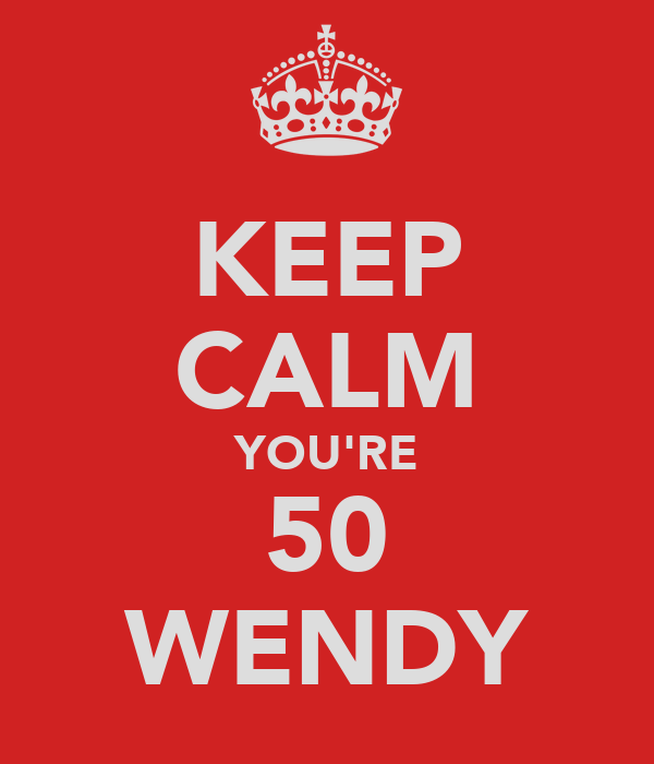 KEEP CALM YOU'RE 50 WENDY