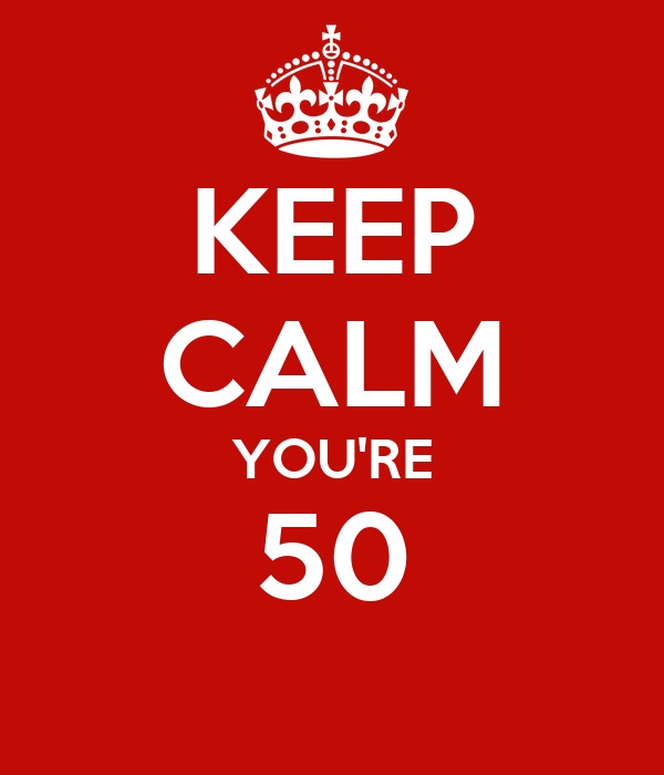 KEEP CALM YOU'RE 50