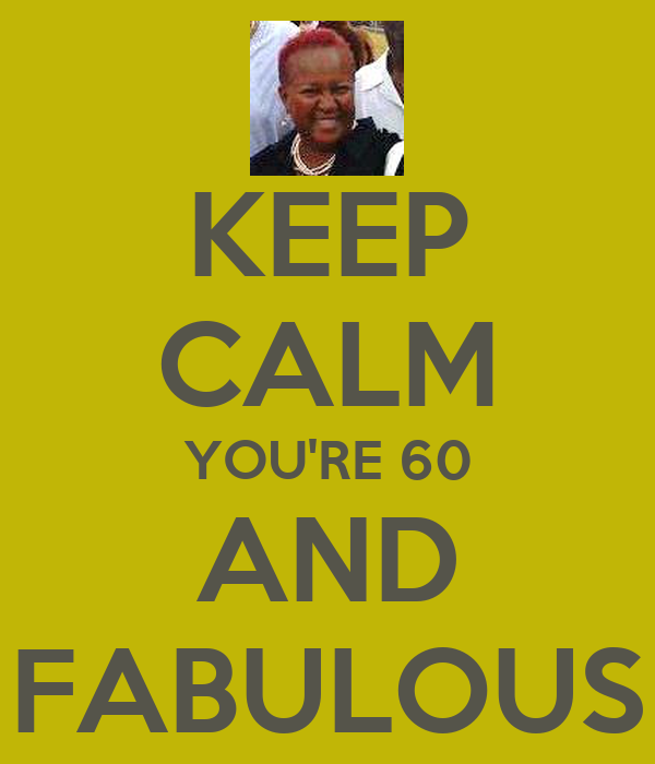 KEEP CALM YOU'RE 60 AND FABULOUS