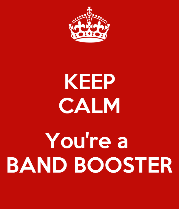 KEEP CALM  You're a  BAND BOOSTER