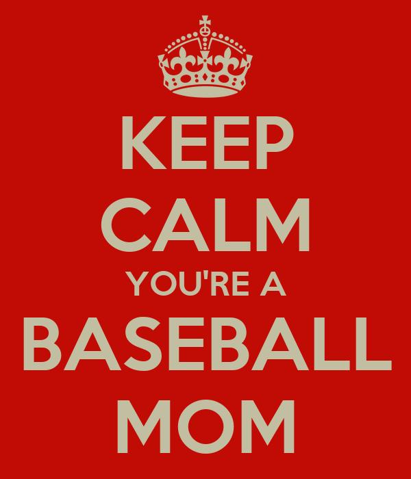 KEEP CALM YOU'RE A BASEBALL MOM