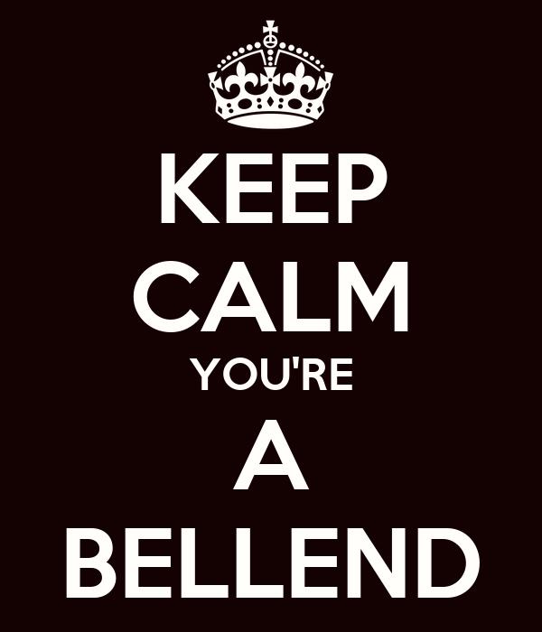 KEEP CALM YOU'RE A BELLEND