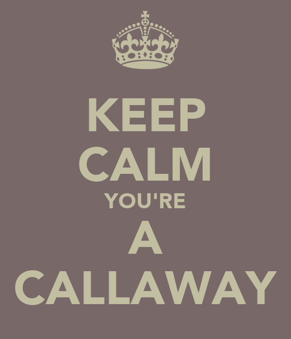 KEEP CALM YOU'RE A CALLAWAY