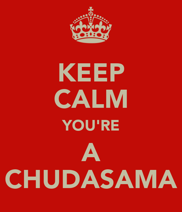 KEEP CALM YOU'RE A CHUDASAMA