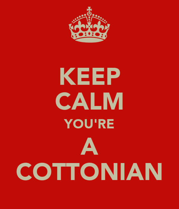 KEEP CALM YOU'RE A COTTONIAN