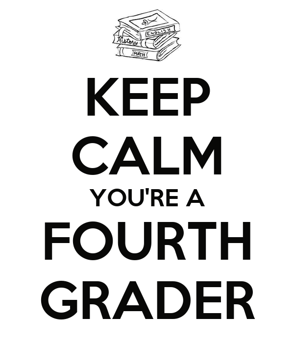 KEEP CALM YOU'RE A FOURTH GRADER