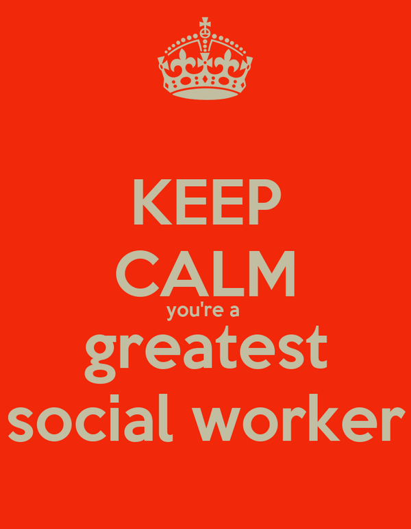 KEEP CALM you're a  greatest social worker