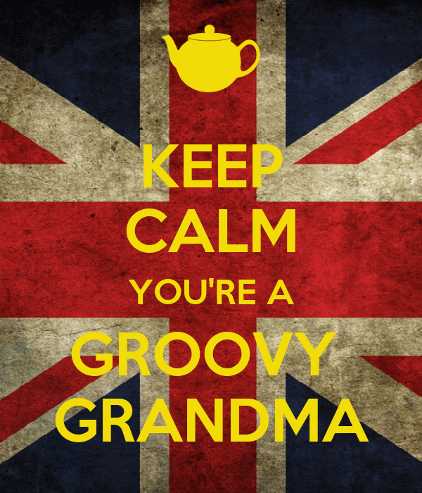 KEEP CALM YOU'RE A GROOVY  GRANDMA