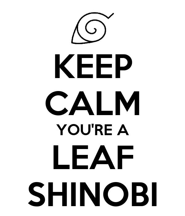 KEEP CALM YOU'RE A LEAF SHINOBI
