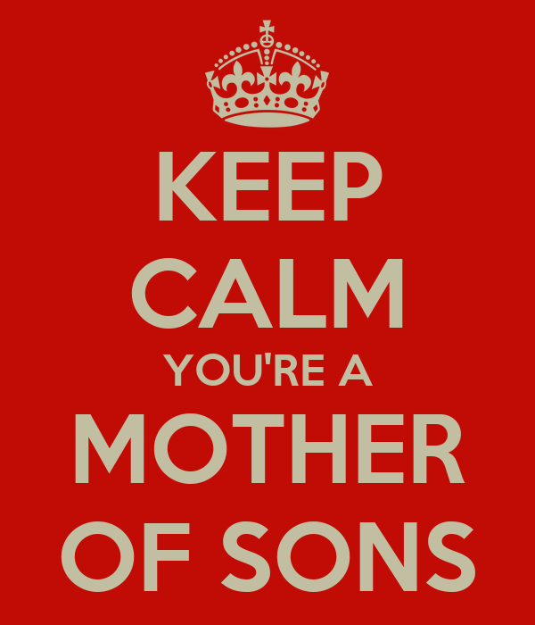 KEEP CALM YOU'RE A MOTHER OF SONS