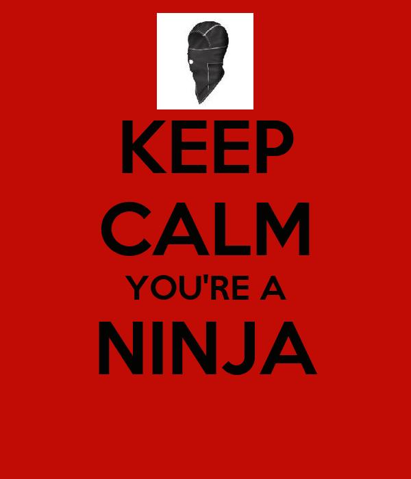 KEEP CALM YOU'RE A NINJA