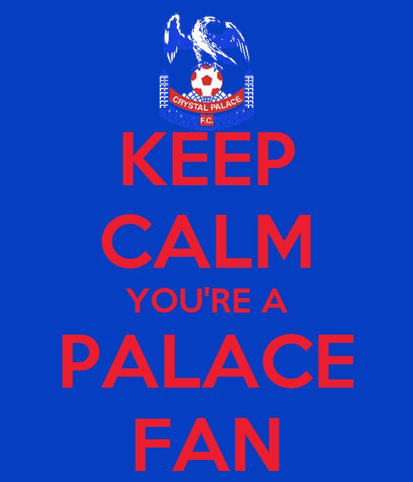 KEEP CALM YOU'RE A PALACE FAN