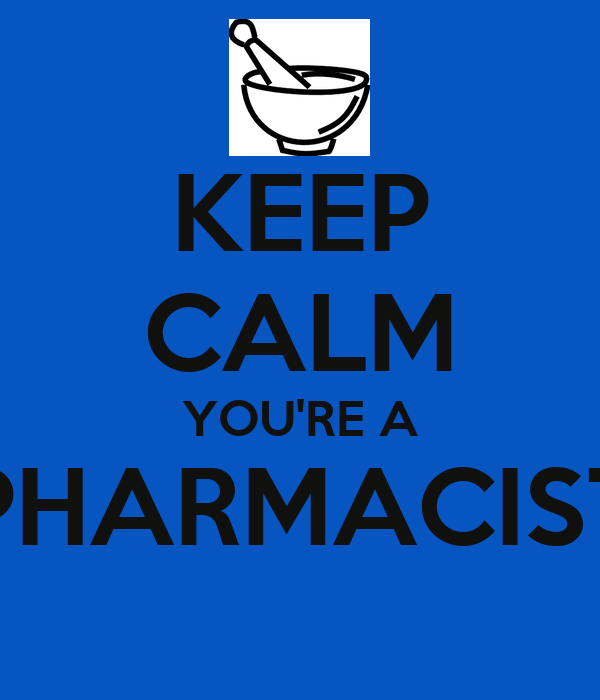KEEP CALM YOU'RE A PHARMACIST