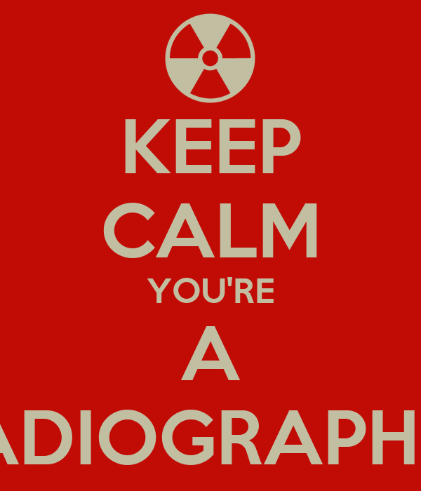 KEEP CALM YOU'RE A RADIOGRAPHER