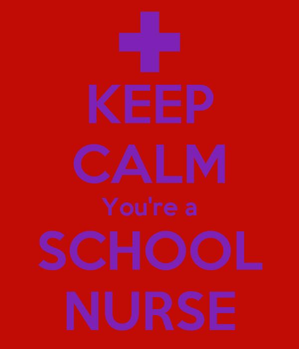 KEEP CALM You're a SCHOOL NURSE