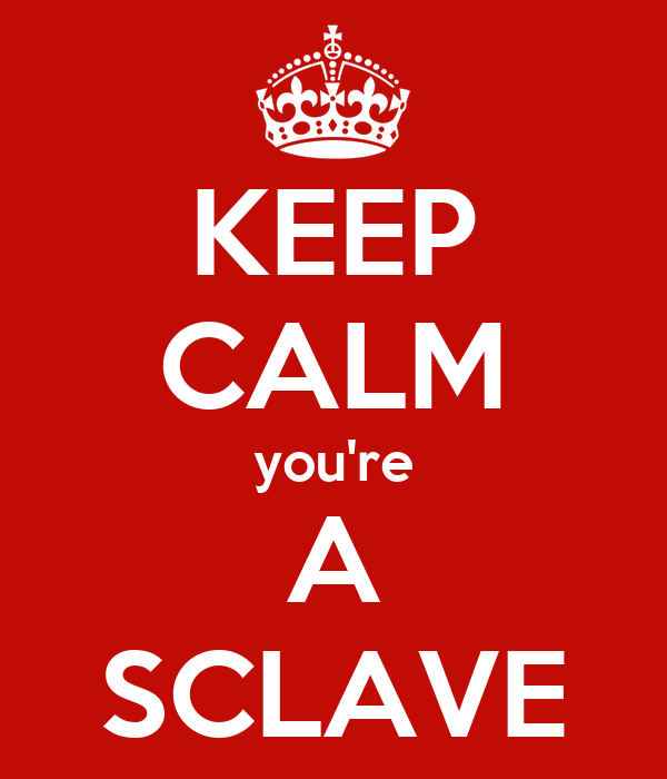 KEEP CALM you're A SCLAVE