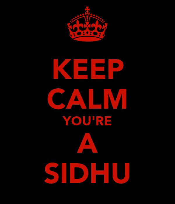 KEEP CALM YOU'RE A SIDHU