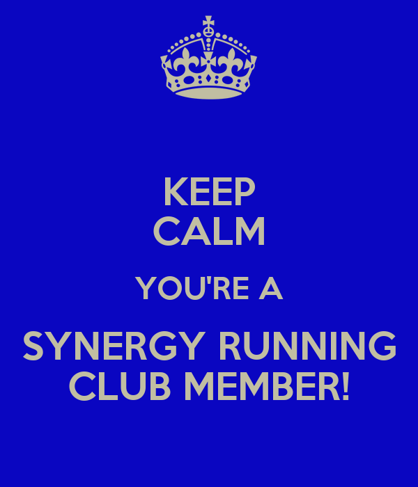 KEEP CALM YOU'RE A SYNERGY RUNNING CLUB MEMBER!