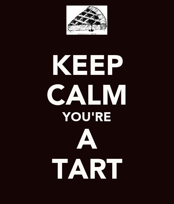 KEEP CALM YOU'RE A TART