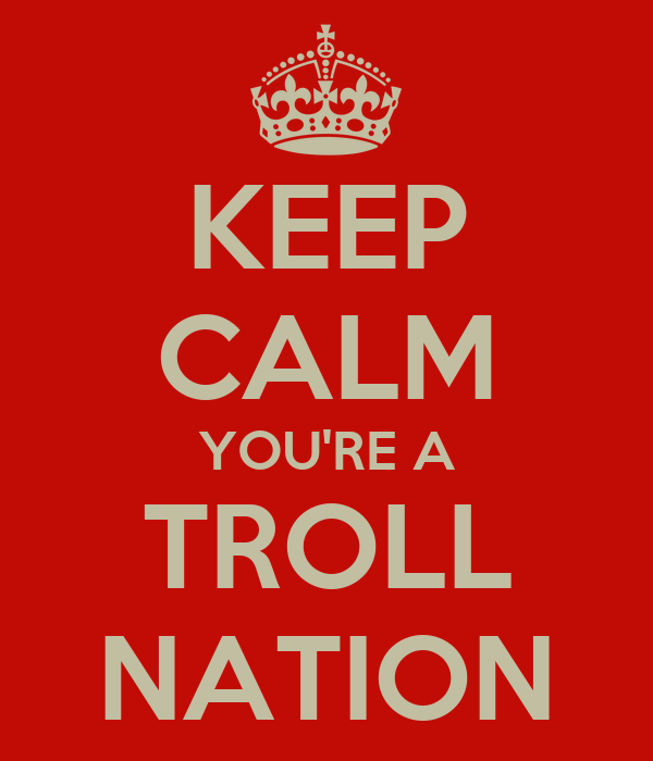 KEEP CALM YOU'RE A TROLL NATION