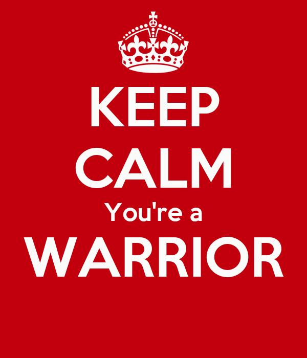 KEEP CALM You're a WARRIOR