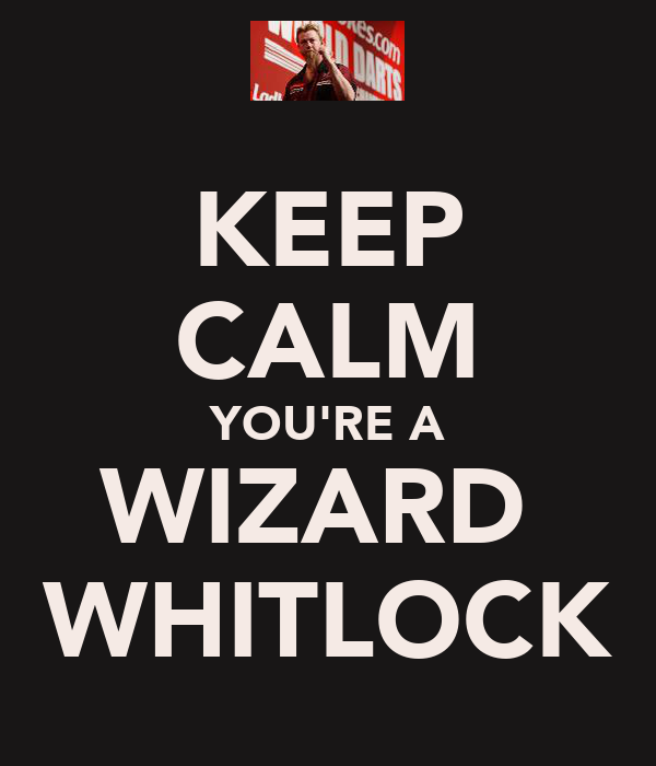 KEEP CALM YOU'RE A WIZARD  WHITLOCK