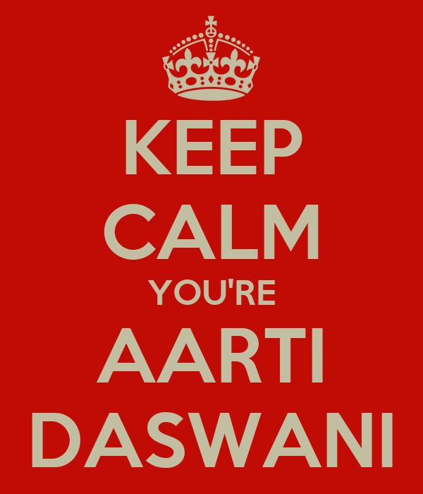 KEEP CALM YOU'RE AARTI DASWANI