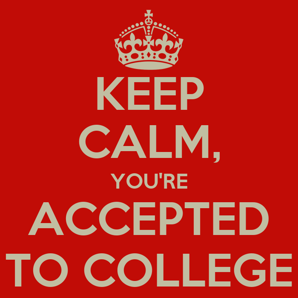 KEEP CALM, YOU'RE ACCEPTED TO COLLEGE Poster | Arielle | Keep Calm ...