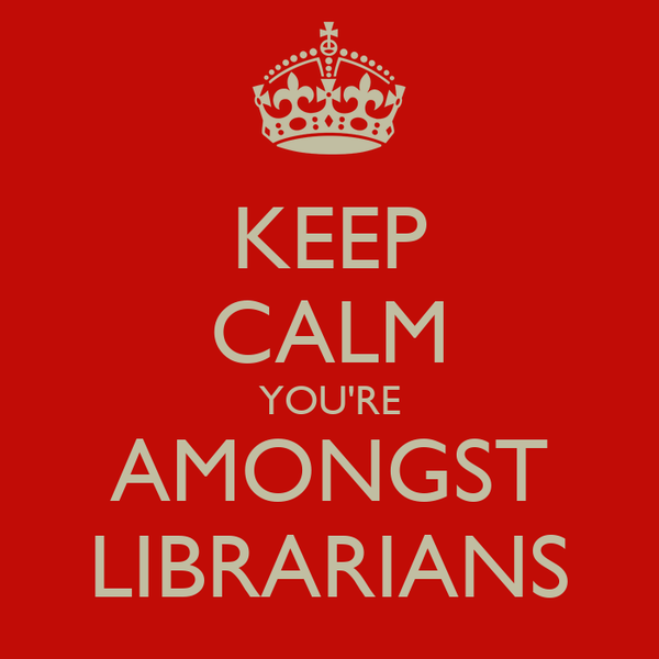 KEEP CALM YOU'RE AMONGST LIBRARIANS